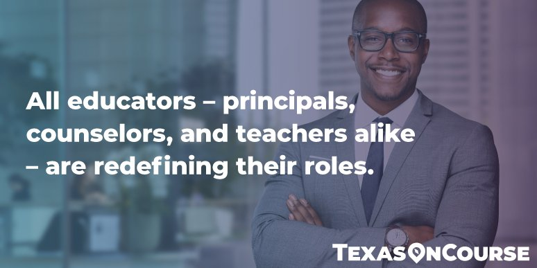 All educators -- principals, counselors, and teachers alike -- are redefining their roles.
