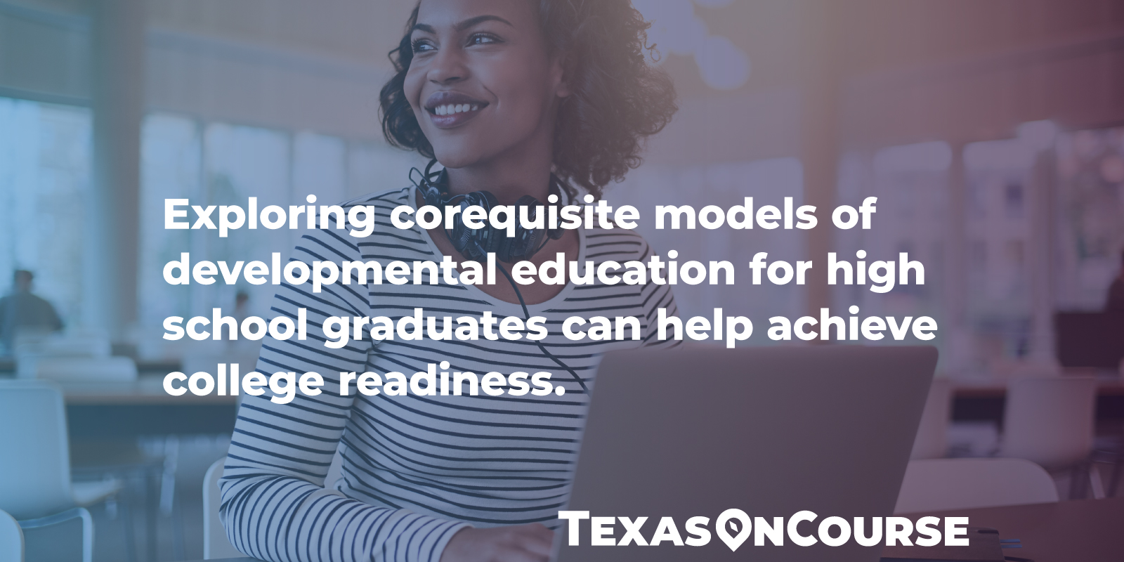 Exploring corequisite models of developmental education for high school graduates can help achieve college readiness.