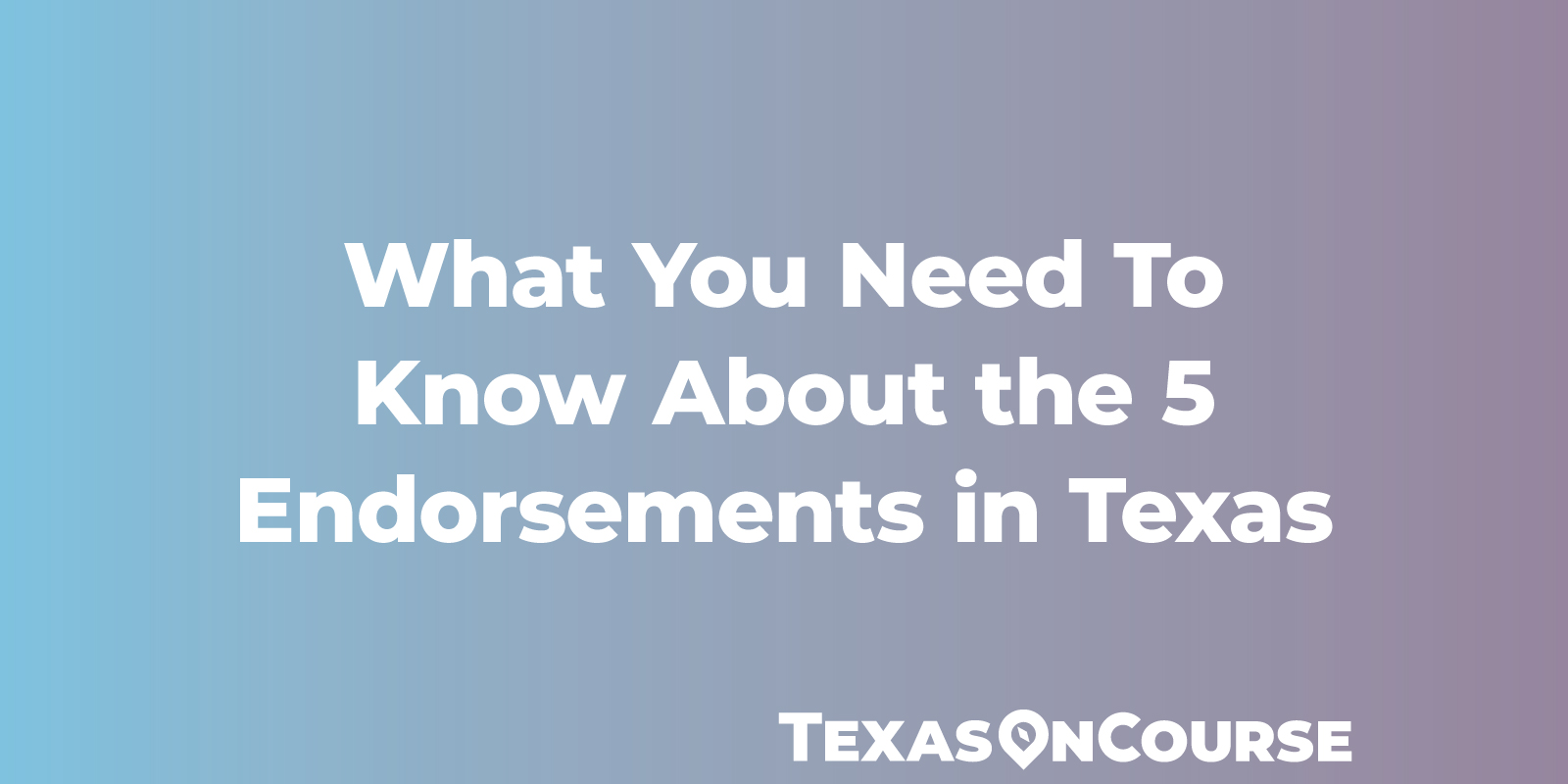 What You Need To Know About the 5 Endorsements in Texas