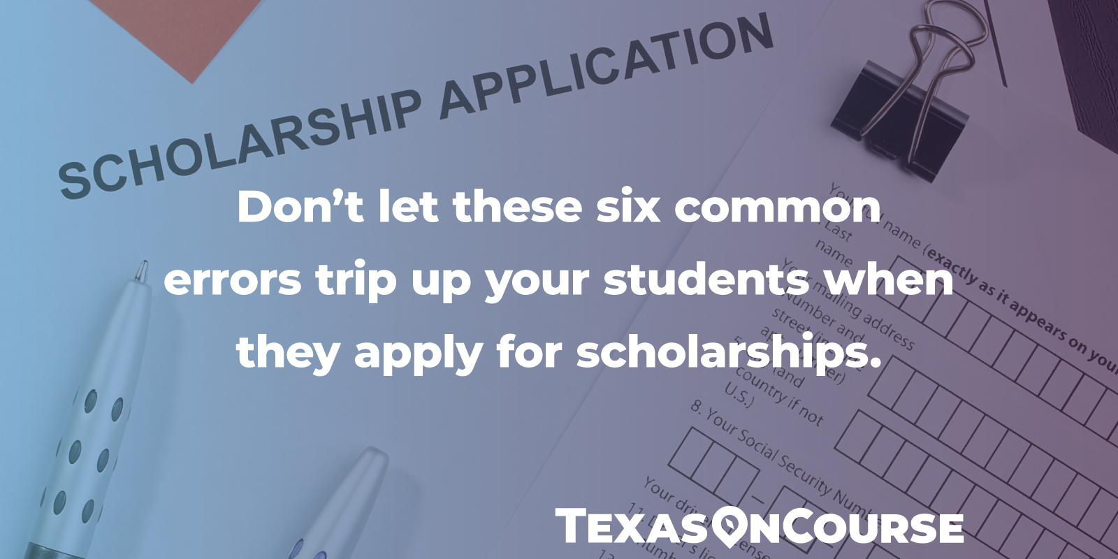 Don't let these six common errors trip up your students when they apply for scholarships.