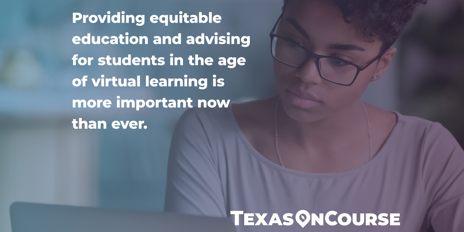 Providing equitable education and advising for students is more important now, in the age of virtual learning, than ever.