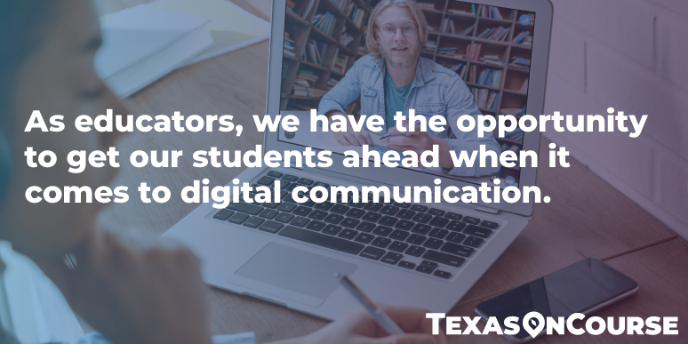 As educators, we have the opportunity to get our students ahead when it comes to digital communication.