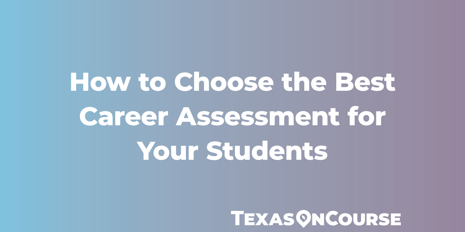 How to Choose the Best Career Assessment for Your Students