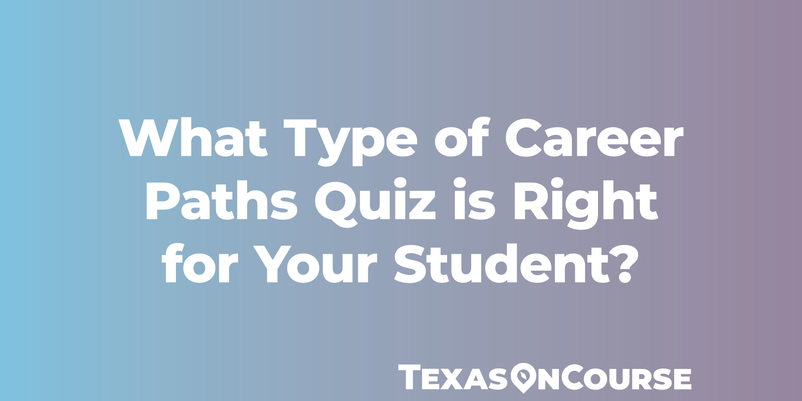 What Type of Career Paths Quiz is Right for Your Student?