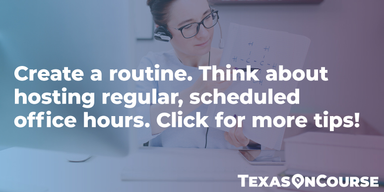 Create a routine. Think about hosting regular, scheduled office hours. Click for more tips!