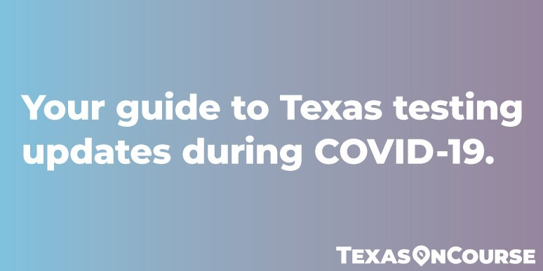 Your guide to Texas testing updates during COVID-19.